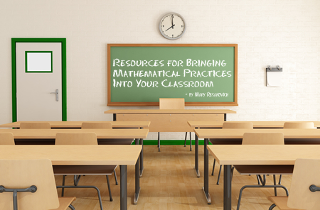 Resources for Bringing Mathematical Practices Into Your Classroom