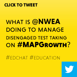 Tweet: What is @NWEA doing to manage disengaged test taking on #MAPGrowth? https://ctt.ec/CyA0G+ #edchat