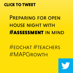 Tweet: Preparing for open house night with #assessment in mind https://ctt.ec/hx0dd+ #edchat #teachers #MAPGrowth