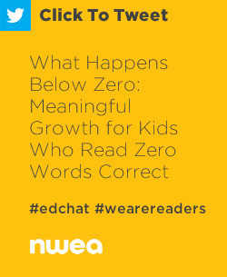 Tweet: What Happens Below Zero: Meaningful Growth for Kids Who Read Zero Words Correct https://ctt.ec/cV9mk+ #edchat #education