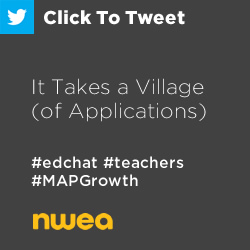 Tweet: It Takes a Village (of Applications) https://ctt.ec/LCUdb+ #edchat #teachers #MAPGrowth