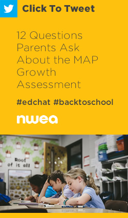 Tweet: 12 Questions Parents Ask About the MAP Growth Assessment https://ctt.ac/14y3F+ #edchat #education #backtoschool