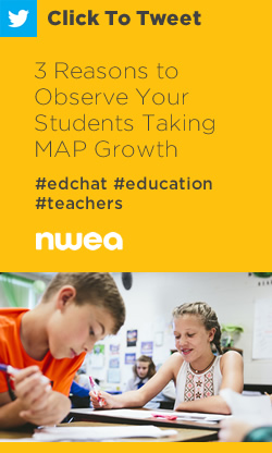 Tweet: 3 Reasons to Observe Your Students Taking MAP Growth https://ctt.ac/D74ff+ #edchat #education #teachers
