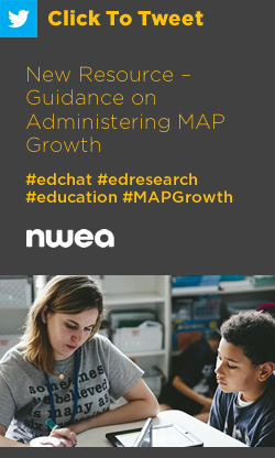 Tweet: New Resource – Guidance on Administering MAP Growth https://ctt.ac/5n5iW+ #MAPGrowth #edchat #education #edresearch