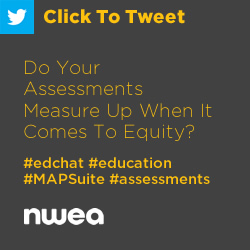 Tweet: Do Your Assessments Measure Up When It Comes To Equity? https://ctt.ec/A5lS8+ #edchat #education #MAPSuite #assessments