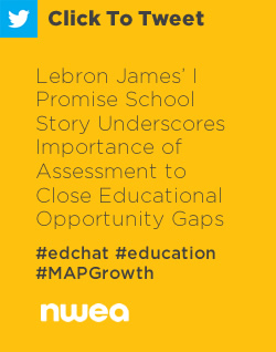 Tweet: Lebron James' I Promise School Story Underscores Importance of Assessment to Close Educational Opportunity Gaps https://ctt.ec/L3vVW+ #edchat #education #MAPGrowth