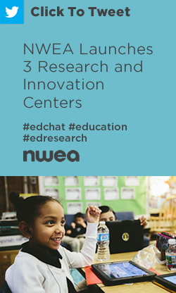 Tweet: NWEA Launches 3 Research and Innovation Centers https://ctt.ec/B89ff+ #edchat #education #edresearch