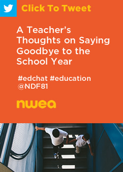 Tweet: A Teacher's Thoughts on Saying Goodbye to the School Year https://ctt.ec/aNVuw+ #edchat #education @NDF81