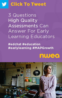 Tweet: 3 Questions High Quality Assessments Can Answer For Early Learning Educators https://ctt.ec/3C543+ #edchat #education #earlylearning #MAPGrowth