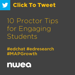 Tweet: 10 Proctor Tips for Engaging Students https://ctt.ec/G938f+ #edchat #edresearch #MAPGrowth