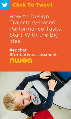 Tweet: How to Design Trajectory-based Performance Tasks: Start With the Big Idea https://ctt.ec/d9ibv+  #formativeassessment