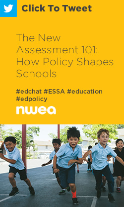 Tweet: The New Assessment 101: How Policy Shapes Schools https://ctt.ec/A48hN+ #edchat #ESSA #education #edpolicy