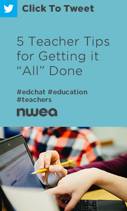 Tweet: 5 #teacher tips for getting it all done https://nwea.us/2oVauHG #edchat #education
