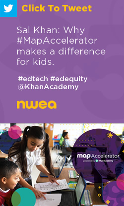 Tweet: Sal Khan: Why #MapAccelerator makes a difference for kids. https://nwea.us/33bFFMG  #edtech #edequity @KhanAcademy