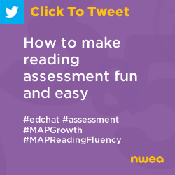 Tweet: How to make reading assessment fun and easy https://nwea.us/3aV26ei #edchat #assessment #MAPGrowth #MAPReadingFluency