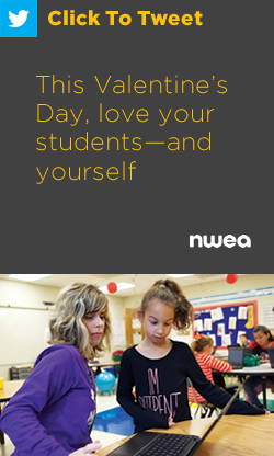 Tweet: This Valentine's Day, love your students—and yourself https://nwea.us/39y01mU #edchat