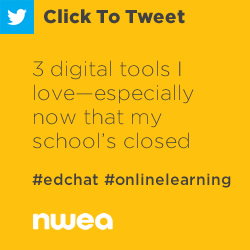 Tweet: 3 digital tools I love—especially now that my school's closed https://nwea.us/2QGOFGr #edchat #onlinelearning