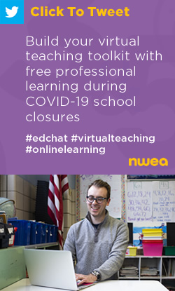 Tweet: Build your virtual teaching toolkit with free professional learning during COVID-19 school closures  https://nwea.us/2UO6CEd #edchat #virtualteaching #onlinelearning