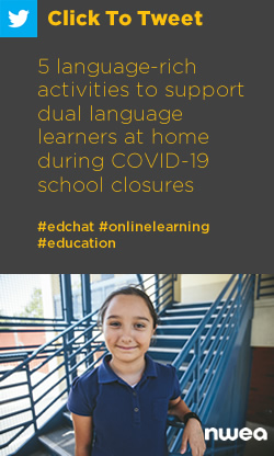Tweet: 5 language-rich activities to support dual language learners at home during COVID-19 school closures https://nwea.us/34RfoWC #edchat #onlinelearning #education