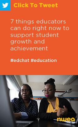 Tweet: 7 things educators can do right now to support student growth and achievement https://nwea.us/2L5e1u8 #edchat #education